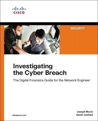 Investigating the Cyber Breach by Joseph Muniz