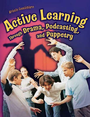 Active Learning Through Drama, Podcasting, and Puppetry by Kristin Fontichiaro