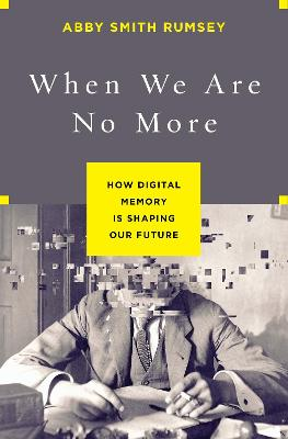 When We Are No More by Abby Smith Rumsey