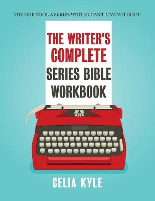 The Writer's Complete Series Bible Workbook: The one tool a series writer can't live without. book