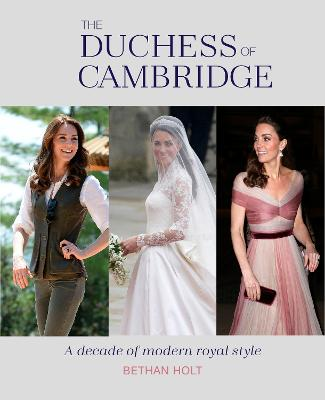 The Duchess of Cambridge: A Decade of Modern Royal Style book