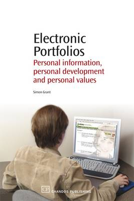 Electronic Portfolios: Practical Principles of Personal Information, Personal Knowledge and Personal Development by Simon Grant