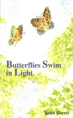 Butterflies Swim in Light by Keith Graham Harris