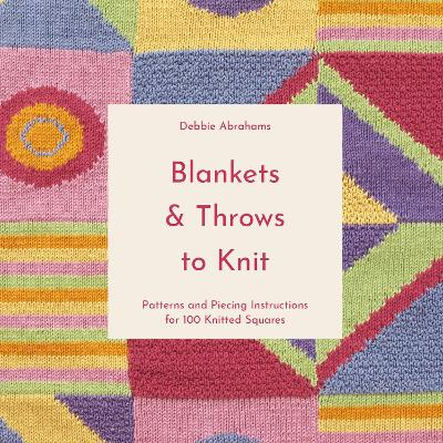 Blankets and Throws To Knit: Patterns and Piecing Instructions for 100 Knitted Squares book