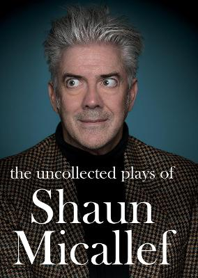 The Uncollected Plays of Shaun Micallef book