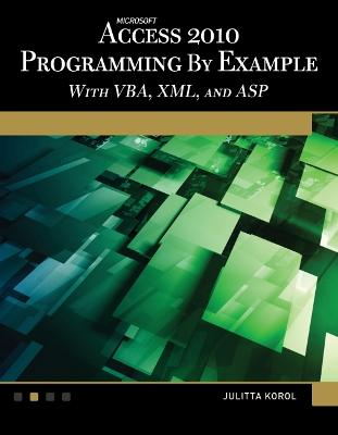 Microsoft Access 2010 Programming By Example by Julitta Korol