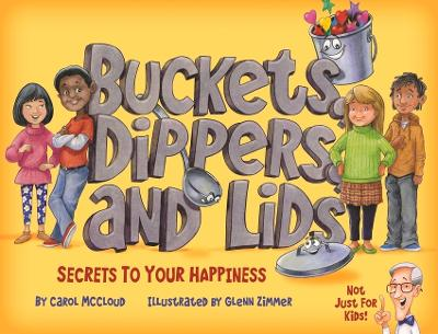 Buckets, Dippers, and Lids: Secrets to Your Happiness by Carol McCloud