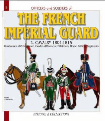 The French Imperial Guard  Volume 4 by Andre Jouineau