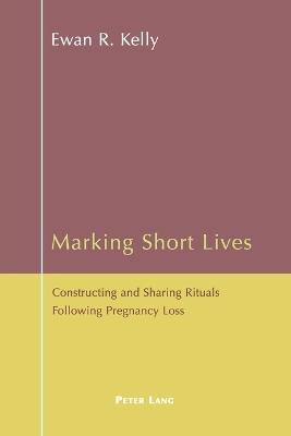 Marking Short Lives by Ewan Kelly