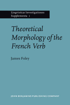 Theoretical Morphology of the French Verb by James Foley