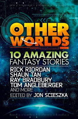 Other Worlds (feat. stories by Rick Riordan, Shaun Tan, Tom Angleberger, Ray Bradbury and more) by Various