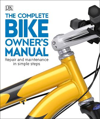 The Complete Bike Owner's Manual: Repair and Maintenance in Simple Steps by DK