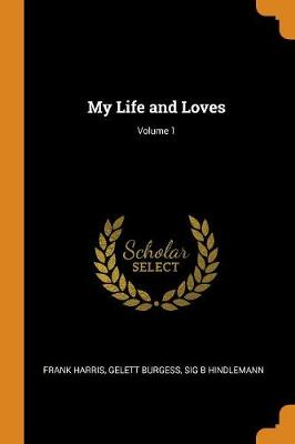 My Life and Loves; Volume 1 by Frank Harris