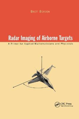Radar Imaging of Airborne Targets: A Primer for Applied Mathematicians and Physicists by Brett Borden