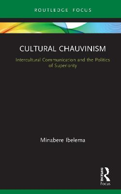 Cultural Chauvinism: Intercultural Communication and the Politics of Superiority book