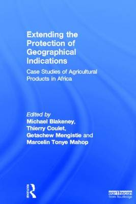 Extending the Protection of Geographical Indications by Michael Blakeney