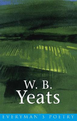 W. B. Yeats: Everyman Poetry by W. B. Yeats