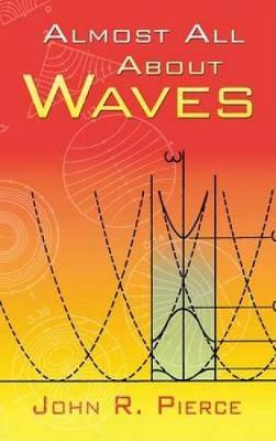 Almost All about Waves by John R. Pierce