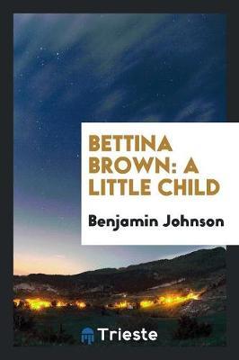 Bettina Brown: A Little Child by Benjamin Johnson