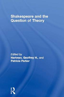 Shakespeare and the Question of Theory by Geoffrey H. Hartman