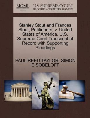 Stanley Stout and Frances Stout, Petitioners, V. United States of America. U.S. Supreme Court Transcript of Record with Supporting Pleadings by Paul Reed Taylor