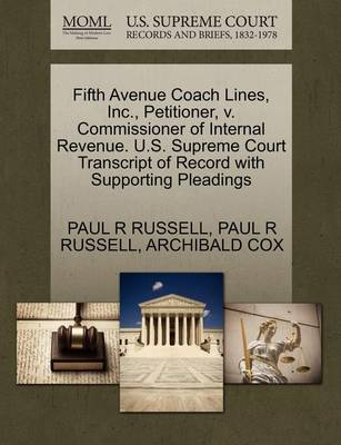 Fifth Avenue Coach Lines, Inc., Petitioner, V. Commissioner of Internal Revenue. U.S. Supreme Court Transcript of Record with Supporting Pleadings by Paul R Russell