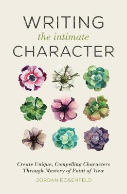 Writing the Intimate Character by Jordan Rosenfeld