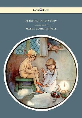 Peter Pan And Wendy Illustrated By Mabel Lucie Attwell by Sir J. M. Barrie