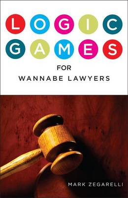 Logic Games for Wannabe Lawyers by Mark Zegarelli