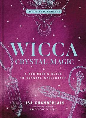 Wicca Crystal Magic, Volume 4: A Beginner's Guide to Crystal Spellcraft book