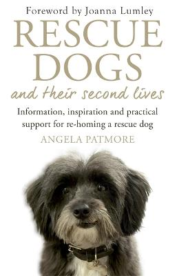 Rescue Dogs and Their Second Lives by Angela Patmore