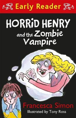 Horrid Henry Early Reader: Horrid Henry and the Zombie Vampire by Francesca Simon