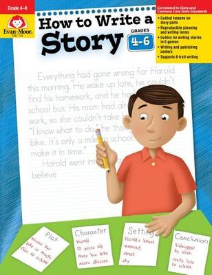 How to Write a Story, Grades 4-6 by Evan-Moor Educational Publishers