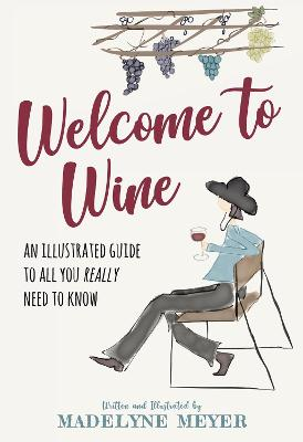 Welcome to Wine by Madelyne Meyer