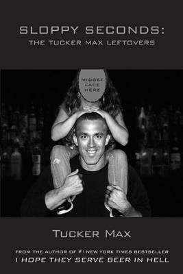 Sloppy Seconds by Tucker Max