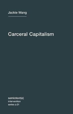 Carceral Capitalism by Jackie Wang