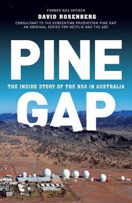 Pine Gap: The Inside Story of the NSA in Australia by David Rosenberg