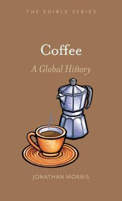 Coffee: A Global History by Jonathan Morris