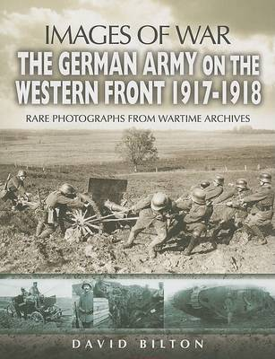 German Army on the Western Front 1917-1918 by David Bilton