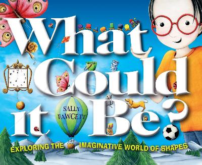 What Could It Be? Exploring the Imaginative World of Shapes by Sally Fawcett