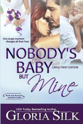 Nobody's Baby But Mine LARGE PRINT EDITION: One Single Moment Changes All Their Lives by Gloria Silk