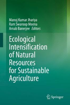 Ecological Intensification of Natural Resources for Sustainable Agriculture by Manoj Kumar Jhariya