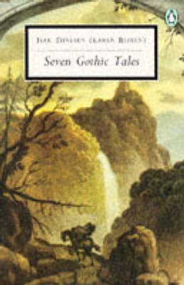 Seven Gothic Tales: The Roads Round Pisa; the Old Chevalier; the Monkey; the Deluge at Norderney; the Supper at Elsinore; the Dreamers; the Poet by Isak Dinesen