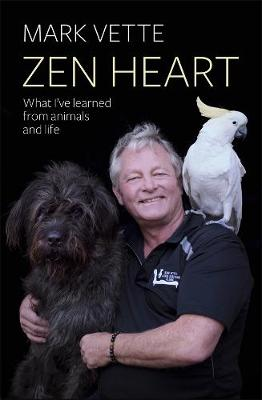 Zen Heart: What I've Learned From Animals and Life by Mark Vette