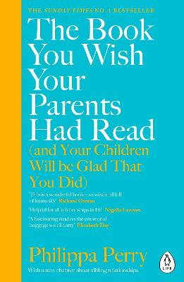 The Book You Wish Your Parents Had Read (and Your Children Will Be Glad That You Did): THE #1 SUNDAY TIMES BESTSELLER by Philippa Perry