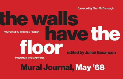 The Walls Have the Floor: Mural Journal, May '68 by Julien Besancon