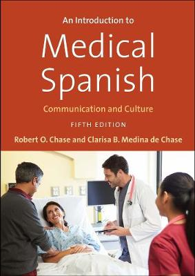 An Introduction to Medical Spanish: Communication and Culture, Fifth Edition by Robert O. Chase