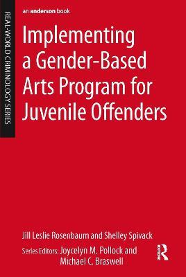 Implementing a Gender-Based Arts Program for Juvenile Offenders by Jill Leslie Rosenbaum