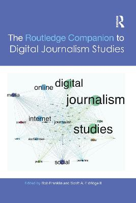 The Routledge Companion to Digital Journalism Studies by Bob Franklin