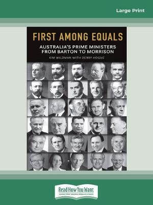 First Among Equals (2nd edition): Australia's Prime Ministers From Barton to Morrison by Kim Wildman and Derry Hogue
